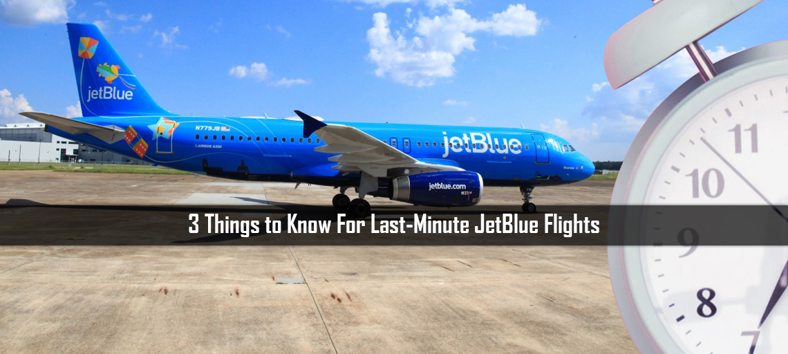 3 Things to Know For Last-Minute JetBlue Flights