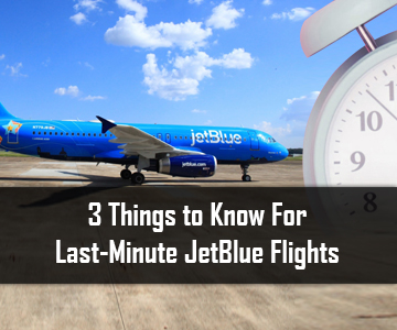 3 Things to Know For Last-Minute JetBlue Flights |Way4Fly