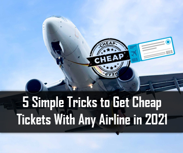5 Simple Tricks to Get Cheap Tickets With Any Airline in 2021
