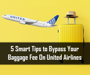5 Smart Tips to Bypass Your Baggage Fee On United Airlines
