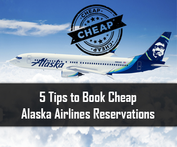 5 Tips to Book Cheap Alaska Airlines Reservations