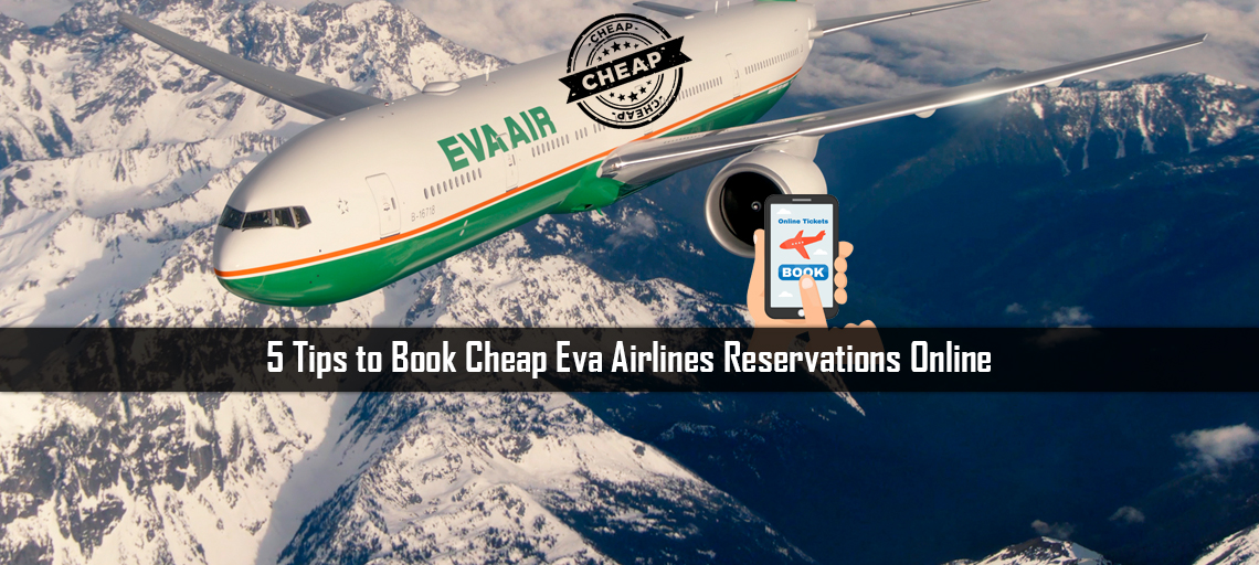 5 Tips to Book Cheap Eva Airlines Reservations Online