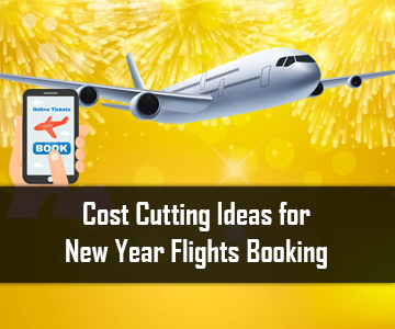 Cost Cutting Ideas for New Year Flights Booking