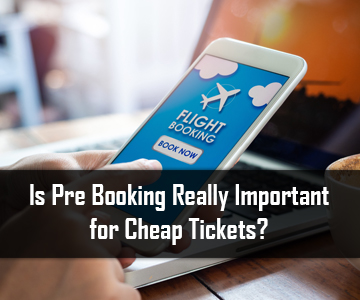 Is Pre Booking Really important for Cheap Tickets
