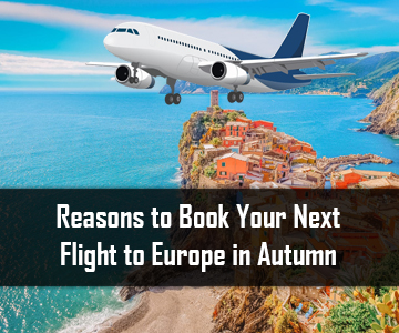 Reasons to Book Your Next Flight to Europe in Autumn