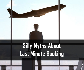 Silly Myths About Last Minute Booking