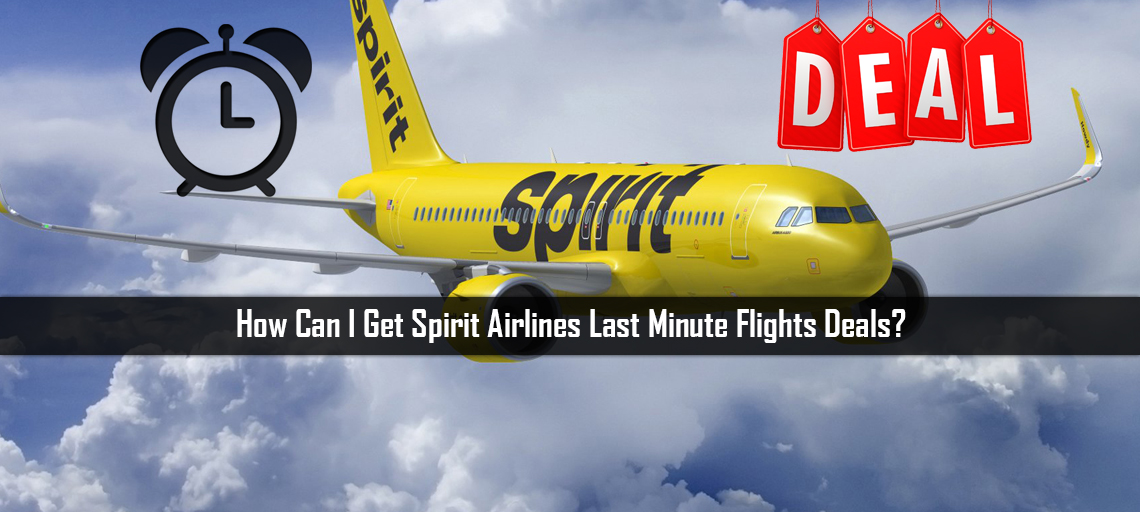 How Can I Get Spirit Airlines Last Minute Flights Deals?