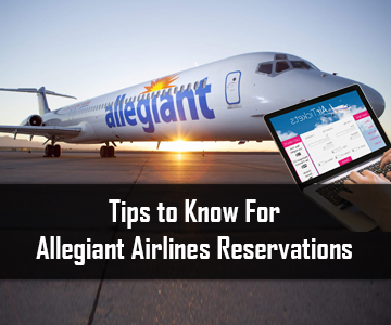 Tips to Know For Allegiant Airlines Reservations |Way4Fly