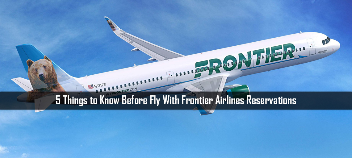 5 Things to Know Before Fly With Frontier Airlines Reservations
