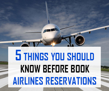 5 Things You Should Know Before Book Airlines Reservations