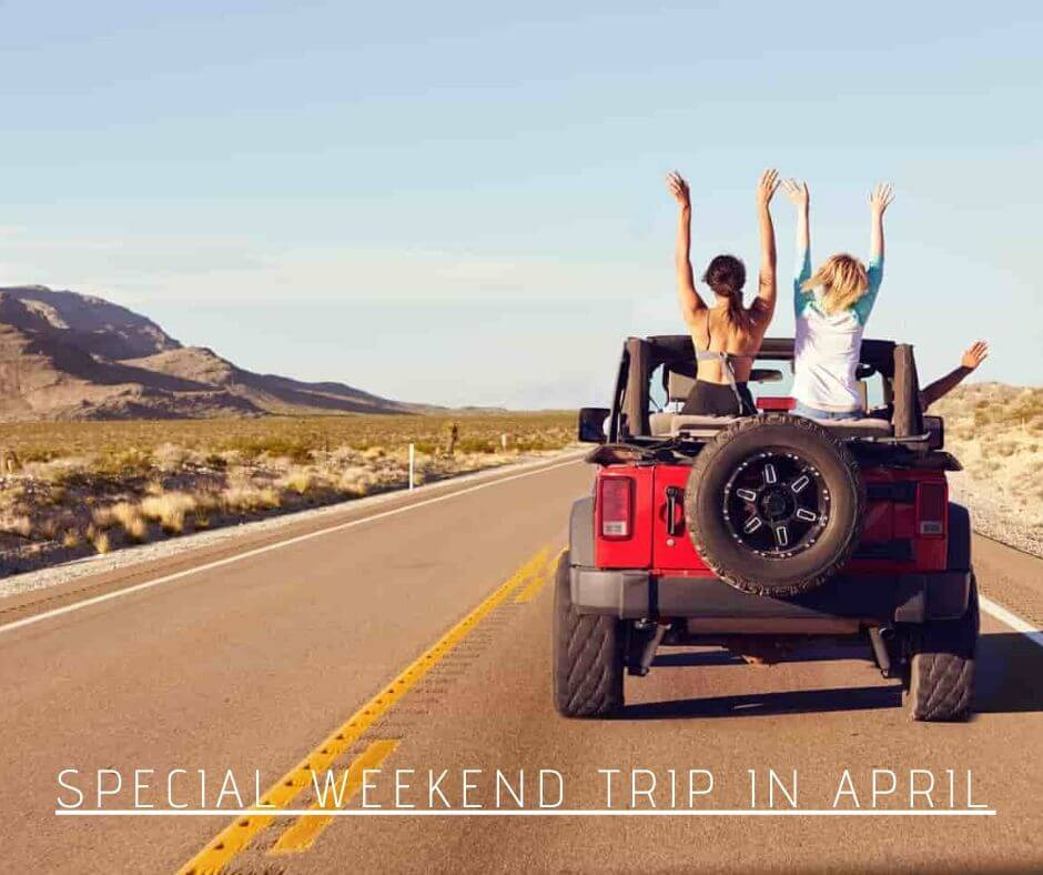 Special Weekend Trip in April