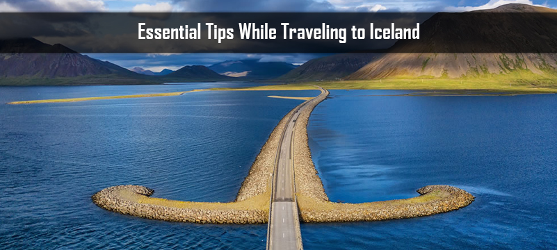 Essential Tips While Traveling to Iceland